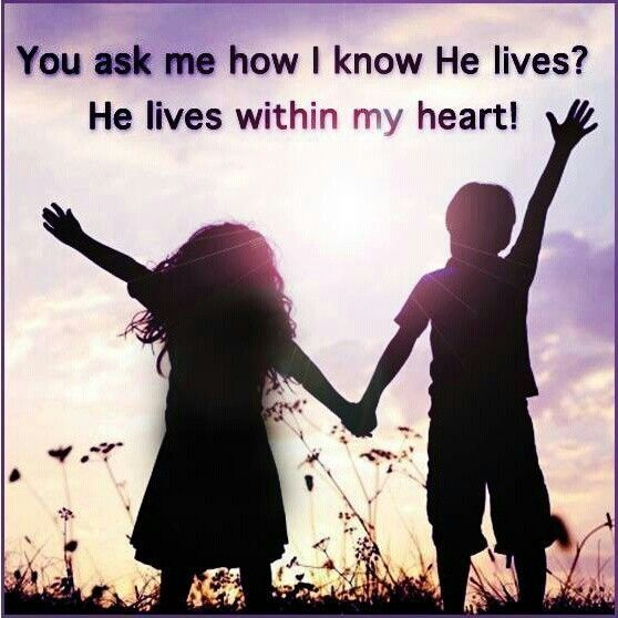 The Heart Know Who He Loves: You Ask Me How I Know He Lives? He Lives Within My Heart