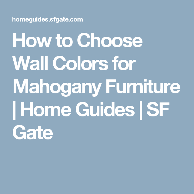 How To Choose Wall Colors For Mahogany Furniture