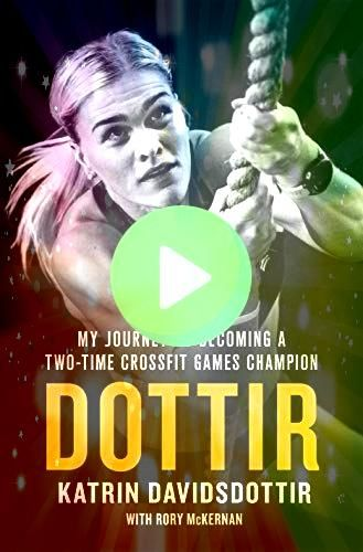 My Journey to Becoming a TwoTime Crossfit Games ChampionDottir My Journey to Becoming a TwoTime Crossfit Games Champion Katrín Davíðsdóttir A 2Ti...
