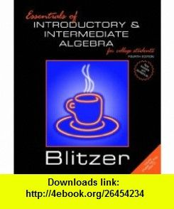 Essentials of Introductory and Intermediate Algebra for College Students Value Package (includes MyMathLab/MyStatLab Student Access Kit) (9780321596802) Robert F. Blitzer , ISBN-10: 0321596803  , ISBN-13: 978-0321596802 ,  , tutorials , pdf , ebook , torrent , downloads , rapidshare , filesonic , hotfile , megaupload , fileserve