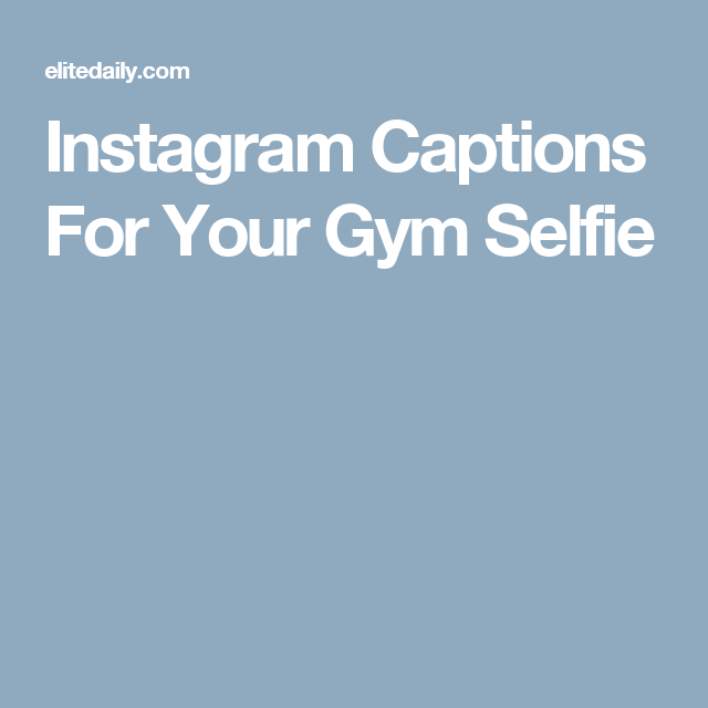 13 Instagram Captions For Your Gym Selfies That Won T Make You Sound Like A Tool Instagram Captions Boyfriend Instagram Captions For Friends Instagram Captions