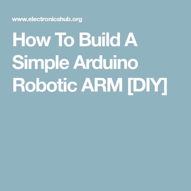 How To Build A Simple Arduino Robotic Arm Diy Arduino Circuit