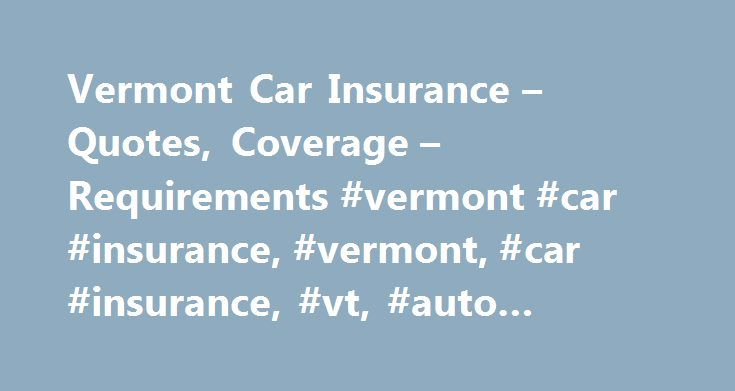 Insurance Quotes For Car Vermont Car Insurance  Quotes Coverage  Requirements #vermont