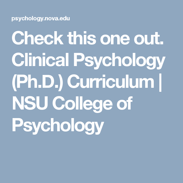 Check This One Out Clinical Psychology Ph D Curriculum Nsu College Of Psychology Clinical Psychology Clinical Psychology Phd Phd
