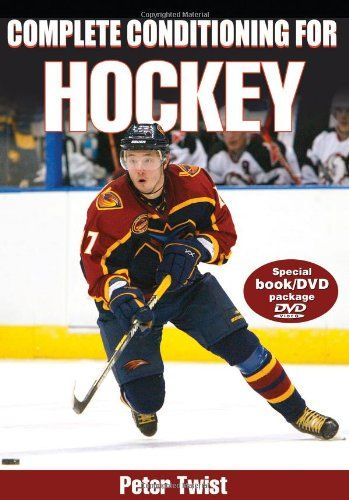 Complete Conditioning For Hockey Complete Conditioning For Sports Series Peter Twist 0736060340 9780736060349 Increase Strength And Improve Quickness And Agility With Complete Conditioning For Hockey This Book And Dvd Features A Comprehensive
