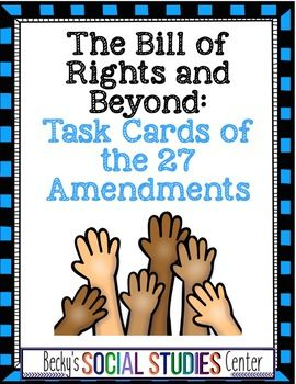Bill Of Rights And Beyond Task Cards Of The 27 Amendments Use This 22 Page Resource With Social Studies Worksheets Social Studies Elementary Social Studies