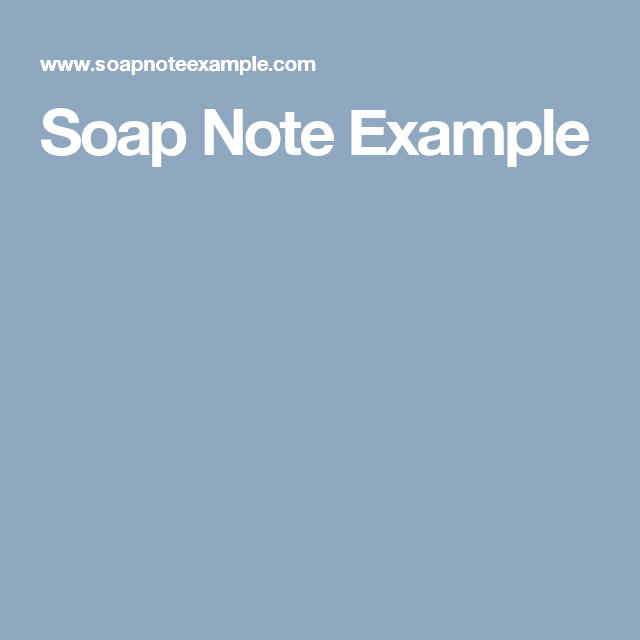 Soap Note Example   List For Notes    Soap Note