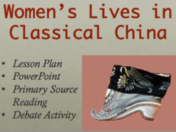 """Prepare for HUGE reactions from students during this lesson! The lesson inspires heated debates on women's treatment in ancient China, and whether there are analogous aspects to our own culture. Students learn about and apply the concept of """"cultural relativism"""", examine a primary source text, and view film clips. Powerpoint, lesson plan, and complete answer key provided!"""