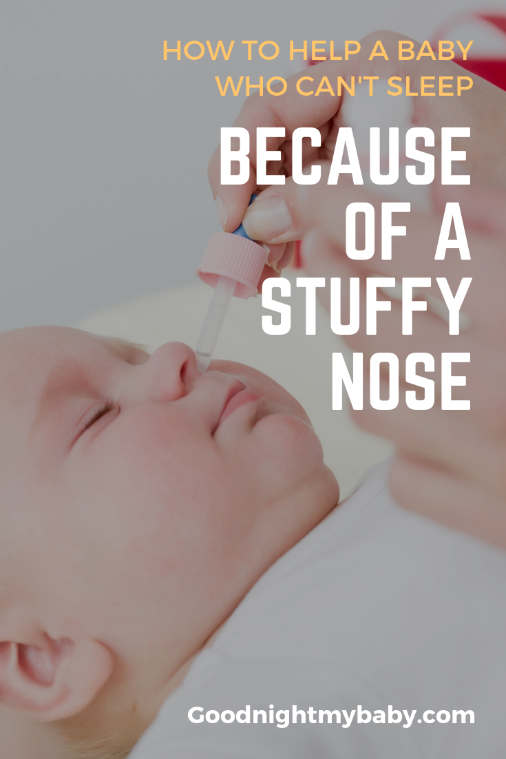 How To Help A Baby Who Can T Sleep Because Of A Stuffy Nose Goodnight My Baby Baby Stuffy Nose Newborn Stuffy Nose Baby Nose Congestion