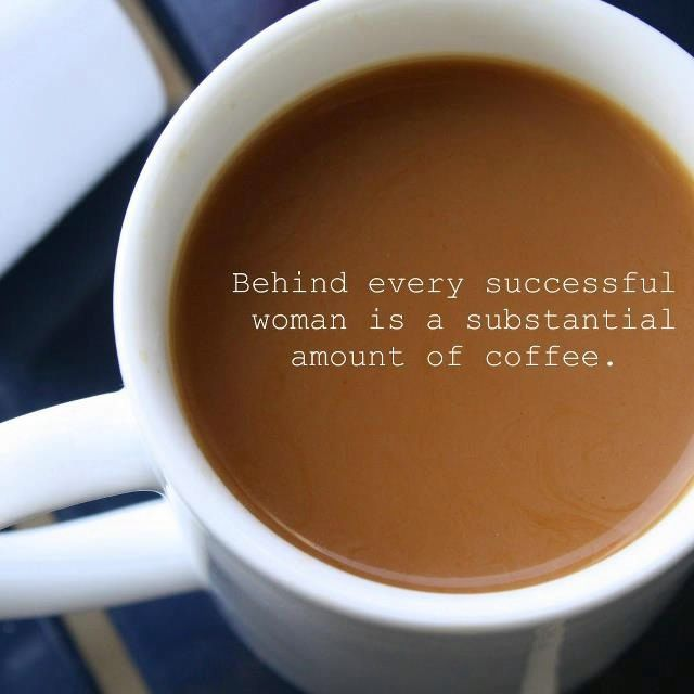behind every successful w is a substantial amount of coffee