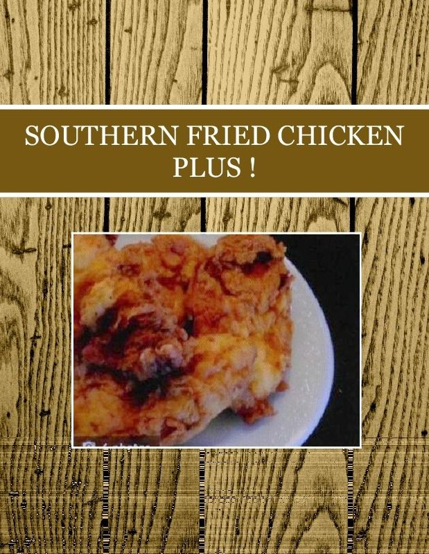 SOUTHERN FRIED CHICKEN PLUS ! Created July 2015
