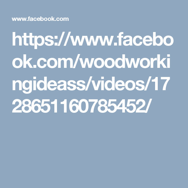 https://www.facebook.com/woodworkingideass/videos/1728651160785452/