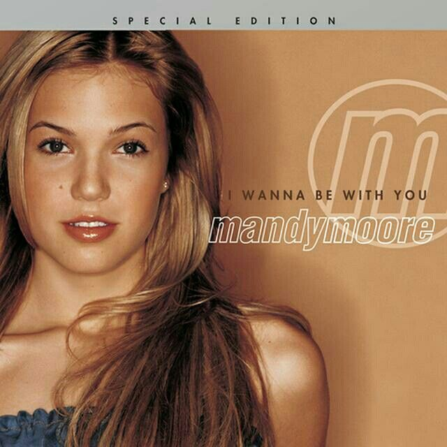 I wanna be with you Mandy Moore