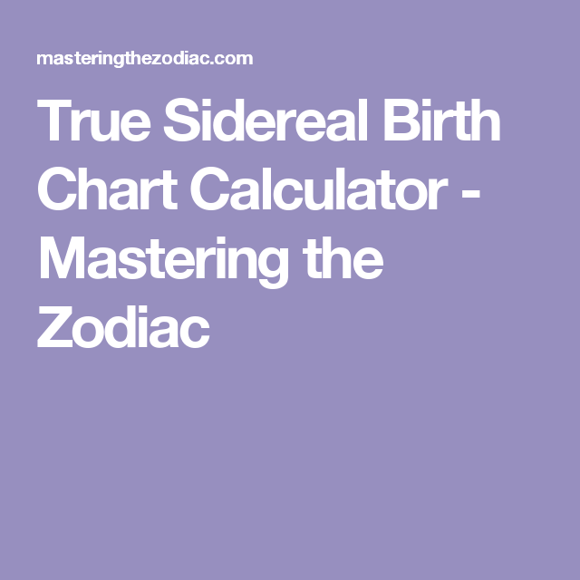 True Sidereal Birth Chart Calculator Mastering The Zodiac Astro