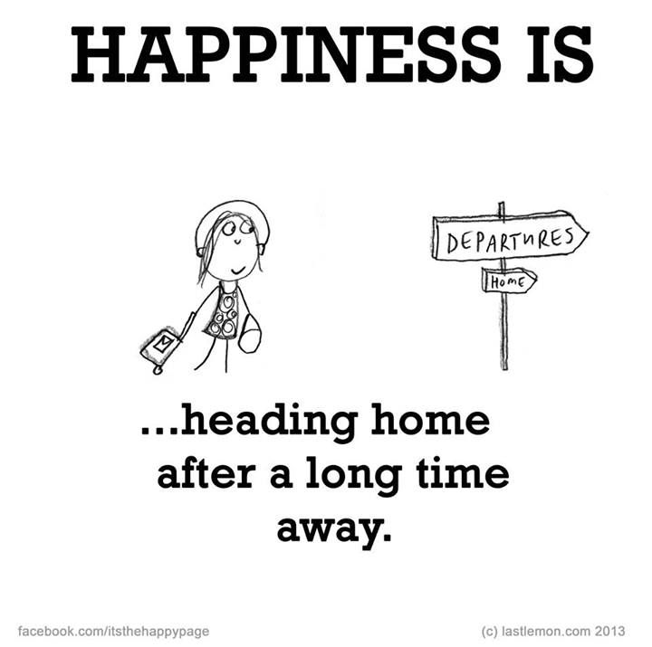 Heading Home After A Long Time Away Happy Quotes Happy Happy Moments
