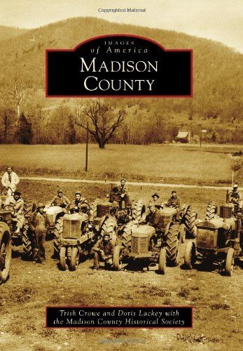 Madison County (Images of America Series) (Images of America (Arcadia Publishing)) by Trish Crowe, http://www.amazon.com/dp/0738587206/ref=cm_sw_r_pi_dp_GvdIrb10BX6BN