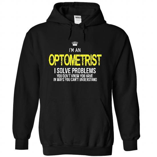 i am an OPTOMETRIST T Shirts 529aa5179e7