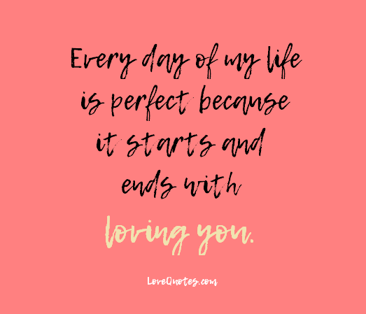 Every Day Of My Life Love Quotes Love Quotes Of My Life