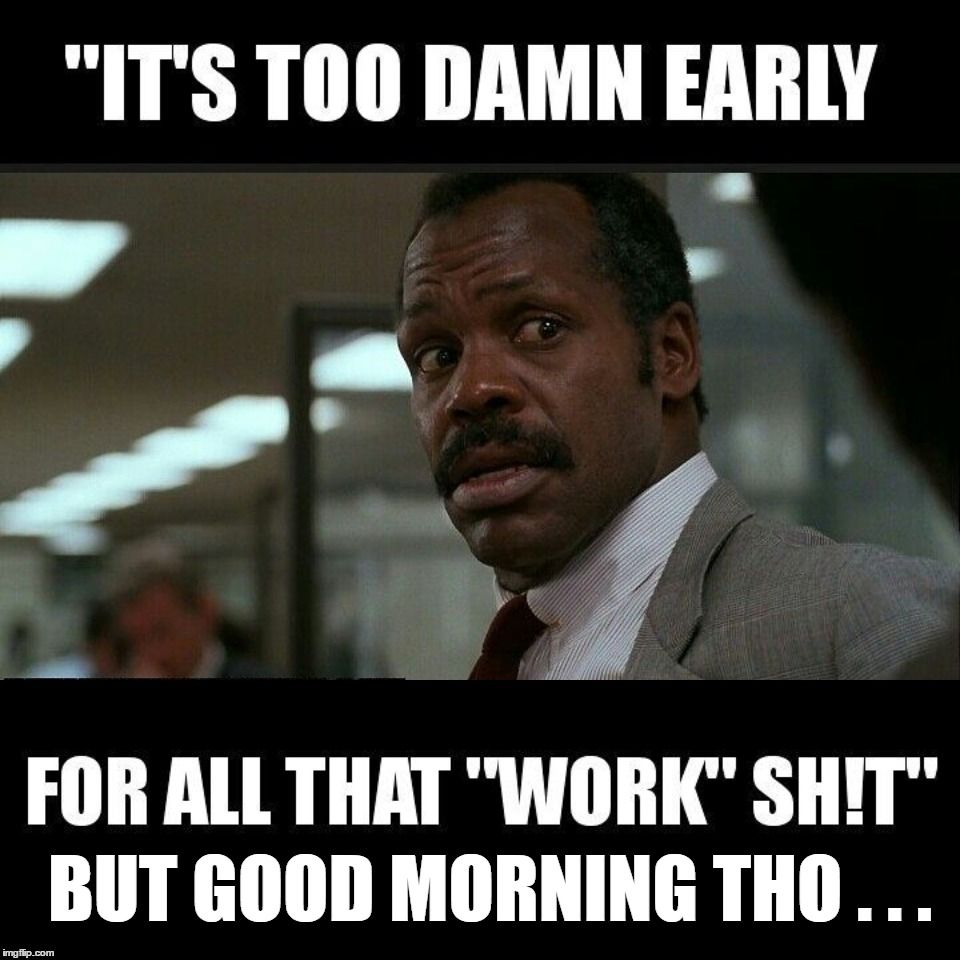Pin By Flavia Gumbs On Good Morning Meme Funny Coworker Memes Funny Inspirational Quotes Work Humor