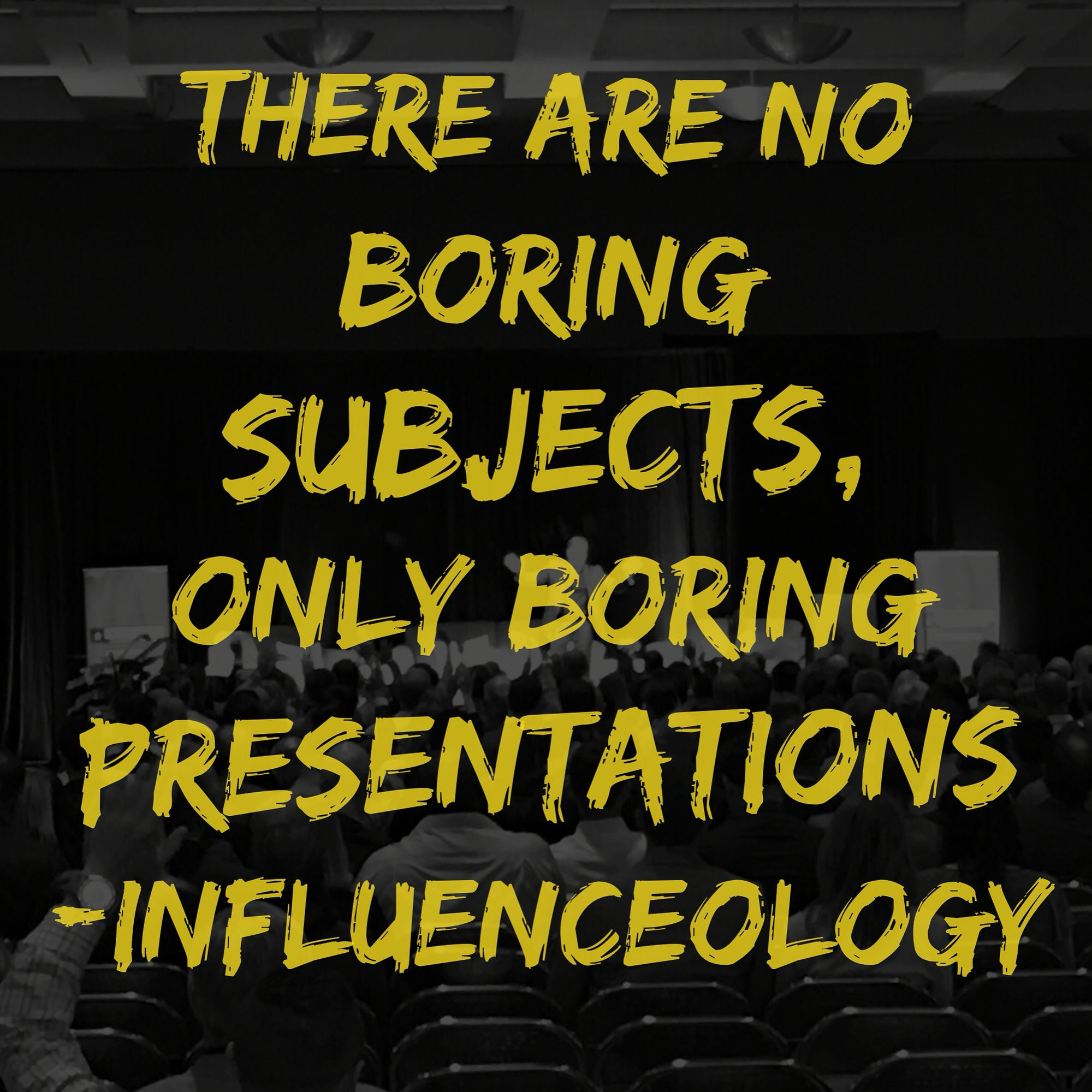 there are no boring subjects only boring presentations  there are no boring subjects only boring presentations