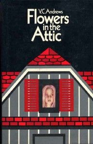 Flowers In The Attic V C Andrews Flowers In The Attic Cool Books Best Book Covers