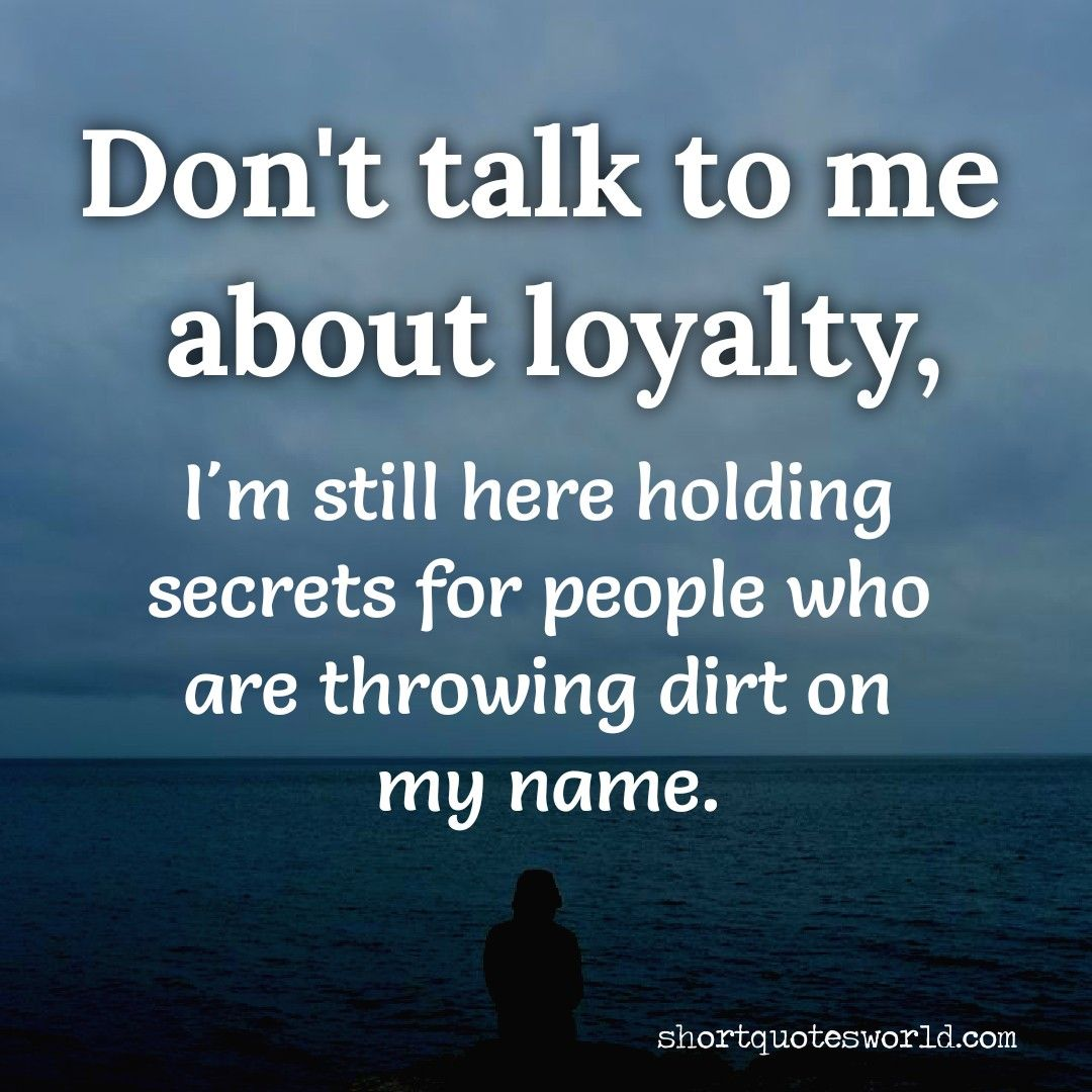 Don T Talk To Me About Loyalty Loyalty Quotes Communication Relationship Talk To Me