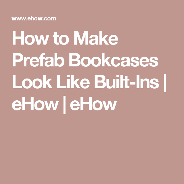 How To Make Prefab Bookcases Look Like Built Ins Paint