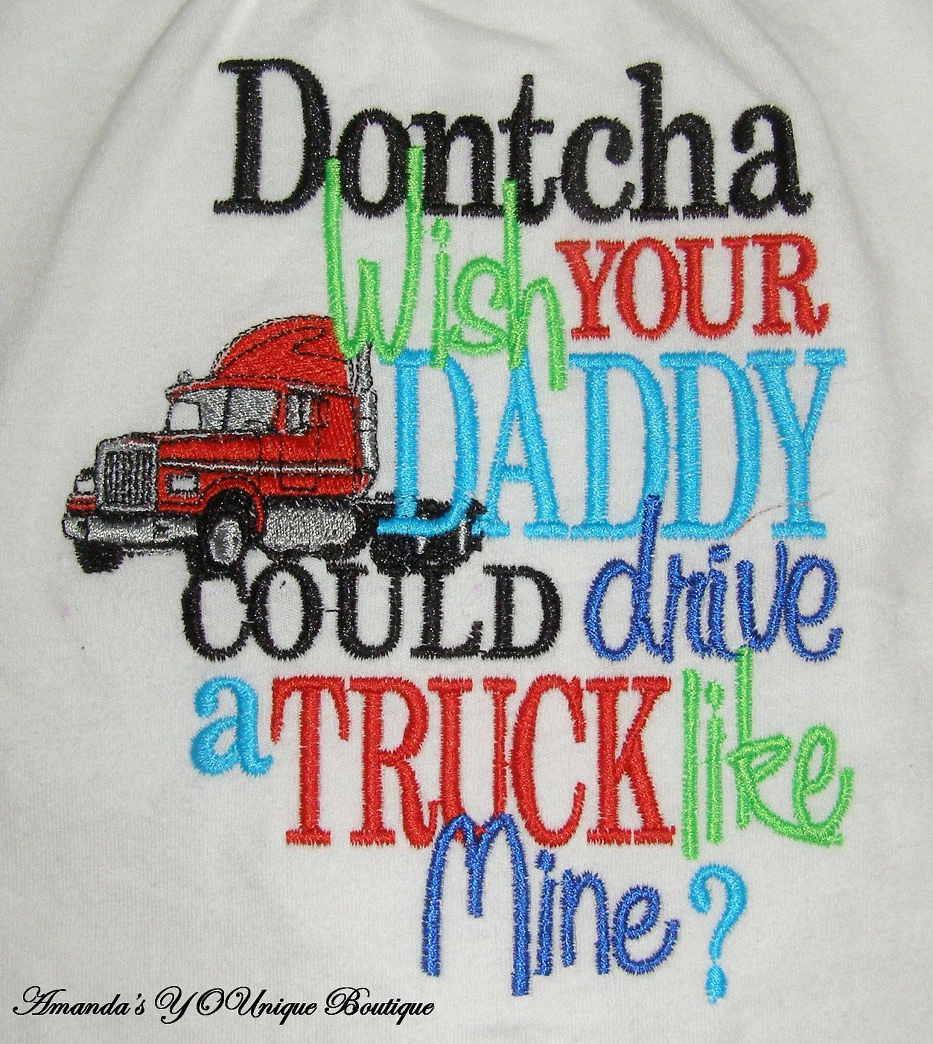 Trucker Quotes Dontcha Wish Your Daddy Could Drive A Truck Like Mine Embroidered