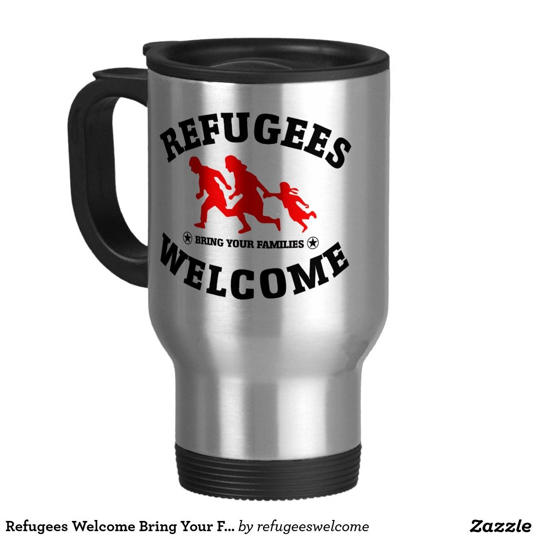 Refugees Welcome Bring Your Families 15 Oz Stainless Steel Travel Mug #refugees #refugeeswelcome #refugeecrisis
