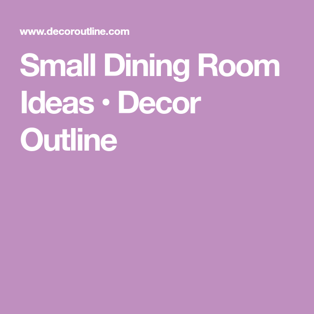 Small Dining Room Ideas • Decor Outline | Dining room ...