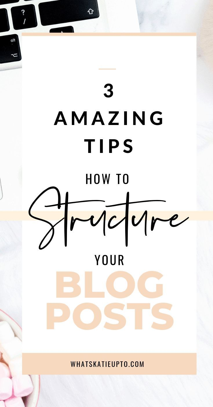 3 Amazing Tips How to Structure your Blog Post!