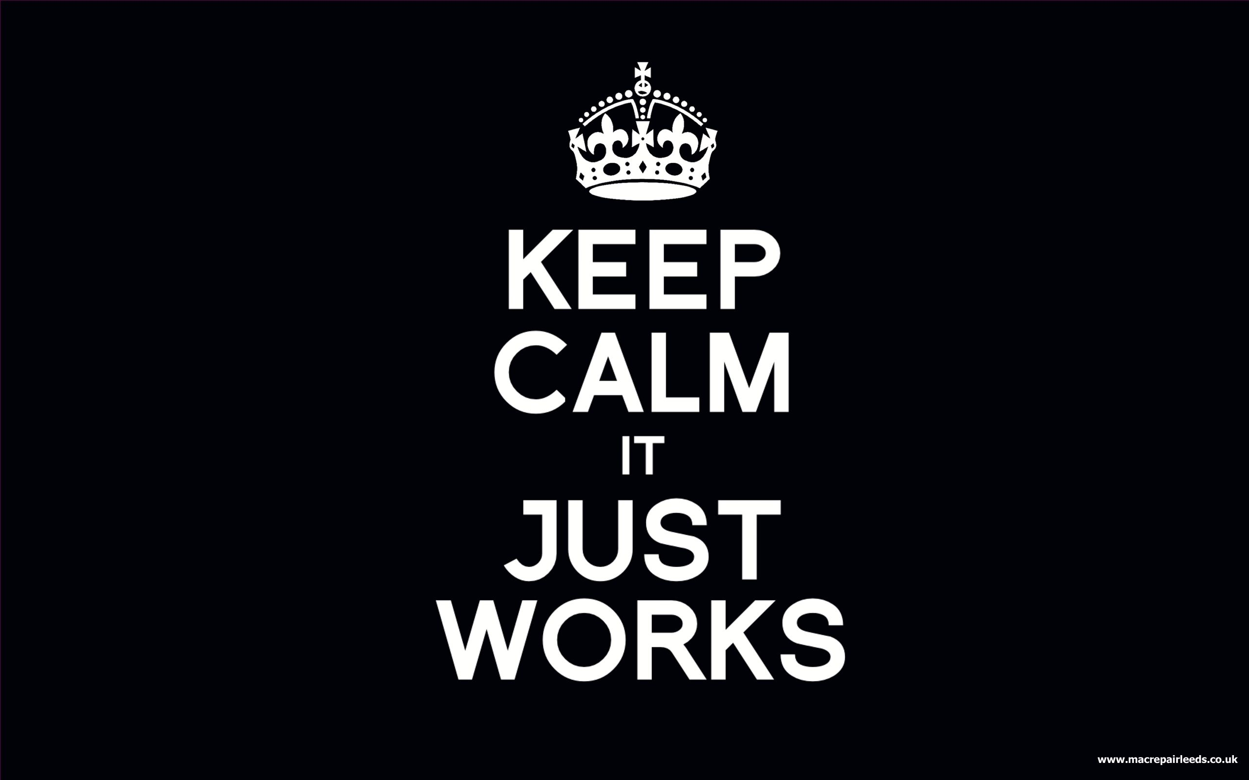 Keep calm it just works