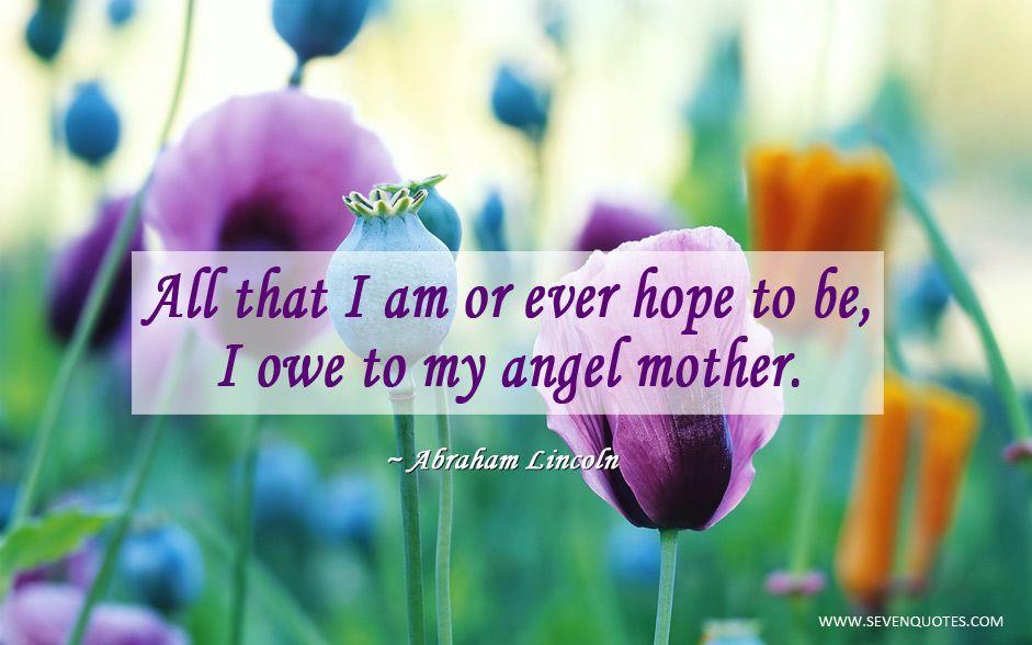All That I Am Or Ever Hope To Be I Owe To My Angel Mother I Owe