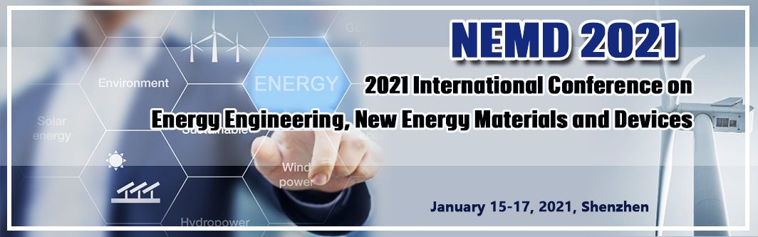 2021 International Conference On Energy Engineering New Energy Materials And Devices Nemd 2021 In 2020 Energy Wind Power Conference