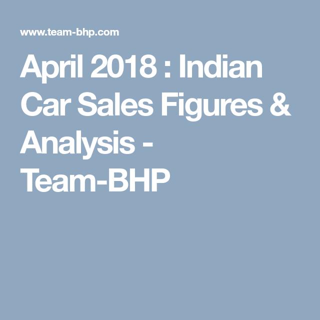 April 2018 : Indian Car Sales Figures & Analysis - Team-BHP