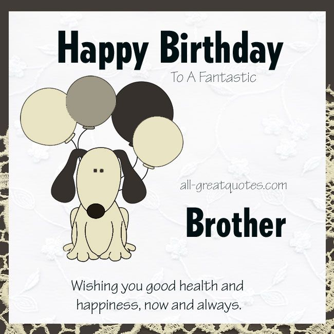 Happy Birthday To A Fantastic Brother Wishing You Good Birthday Wishes For Health And Happiness