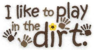 I like to play in the dirt. (CD050914FL) Embroidery Design by Starbird Inc.