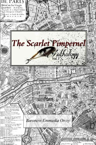 The Scarlet Pimpernel Anthology Volume I The Scarlet Pimpernel I Will Repay And The Elusive Pimpernel Volume 1 By B The Scarlet Pimpernel Anthology Scarlet