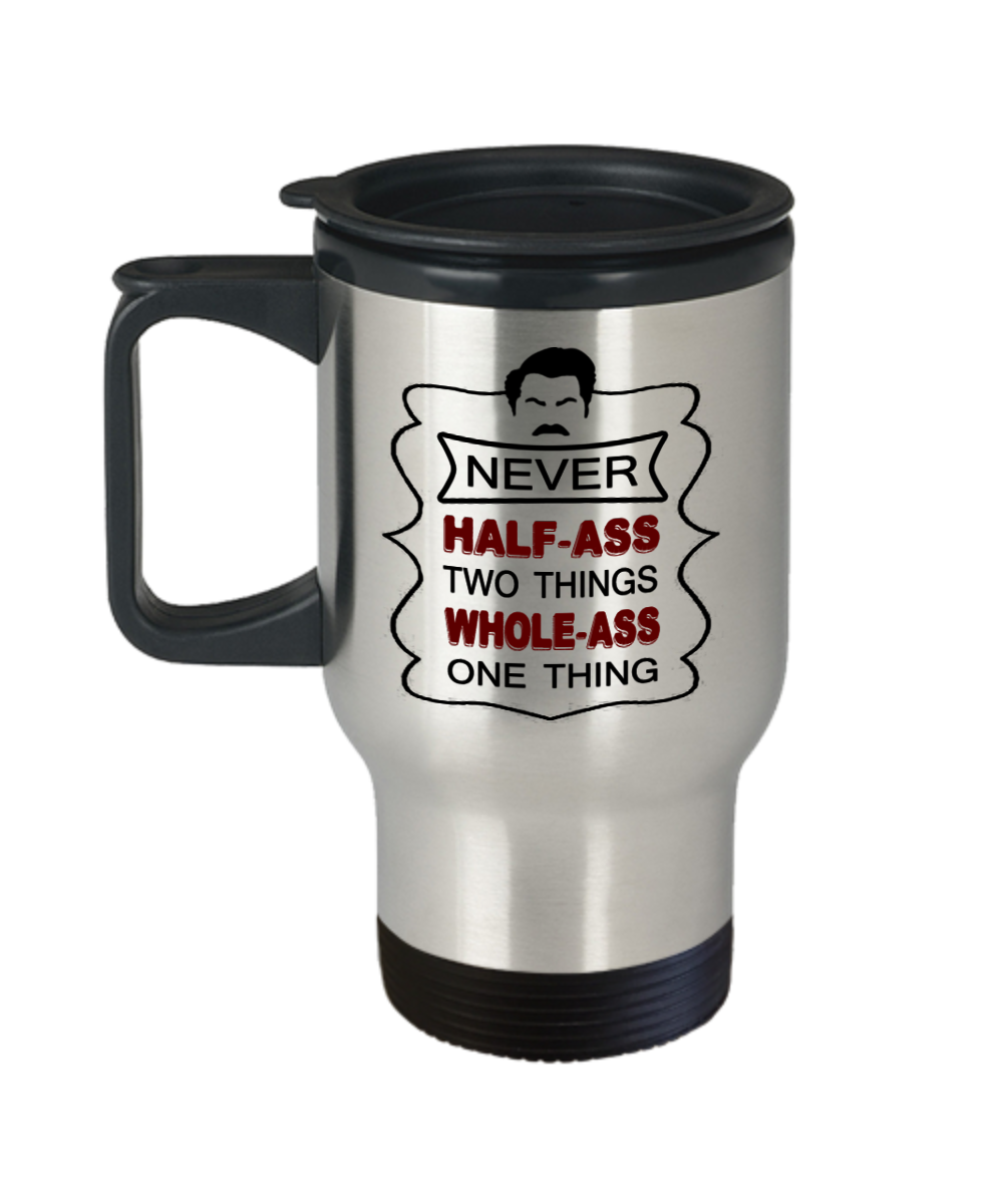 Never Half Two Things Whole One Thing Ron Swanson Travel Mug For
