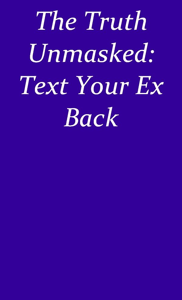 The Truth Unmasked: Text Your Ex Back