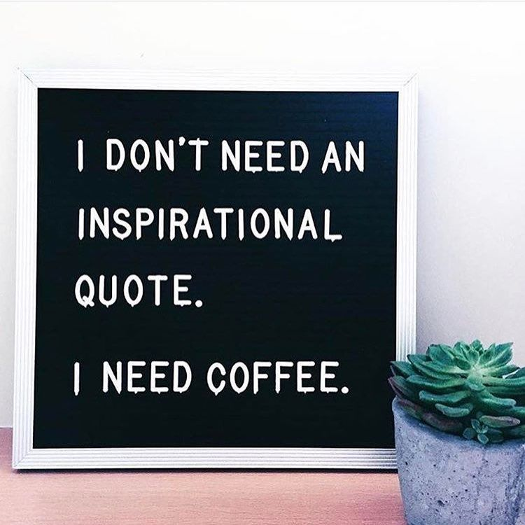 I Dont Need An Inspirational Quote I Need Coffee Via Instagram
