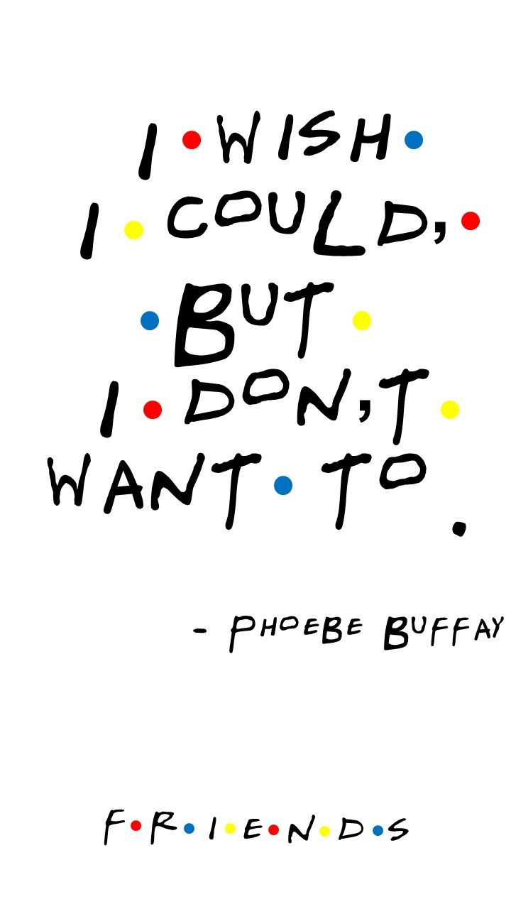 005 FRIENDS TV SHOW Quote by PHOEBE BUFFAY My first episode. I