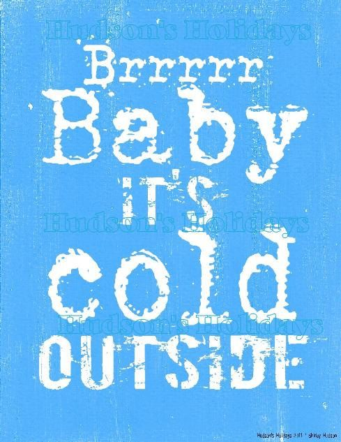 Baby its cold outside | Cold quotes, Cold, I love winter