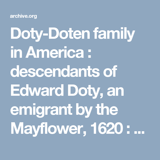 The Doty Doten Family in America: Descendants of Edward Doty, An Emigrant by the Mayflower 1620