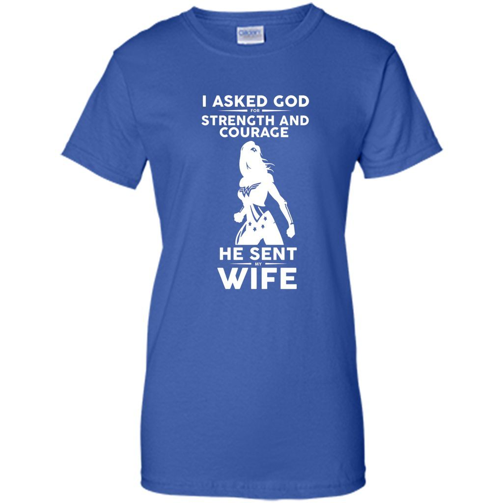 I Asked God Strength and Courage He Sent My Wife