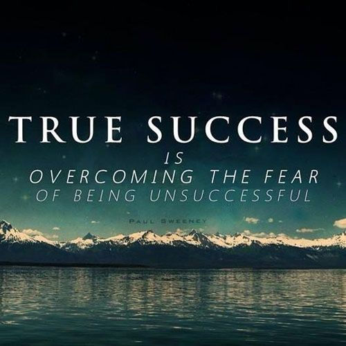 Success And Unsuccess Quotes: True Success Is Overcoming The Fear Of Being Unsuccessful