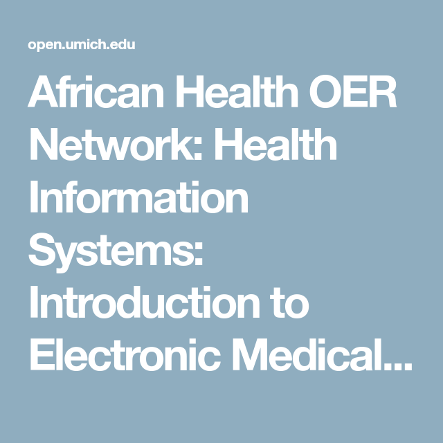 African Health Oer Network Health Information Systems Introduction To Electronic Medical Records Open Mi Health Information Systems Medical Records Medical