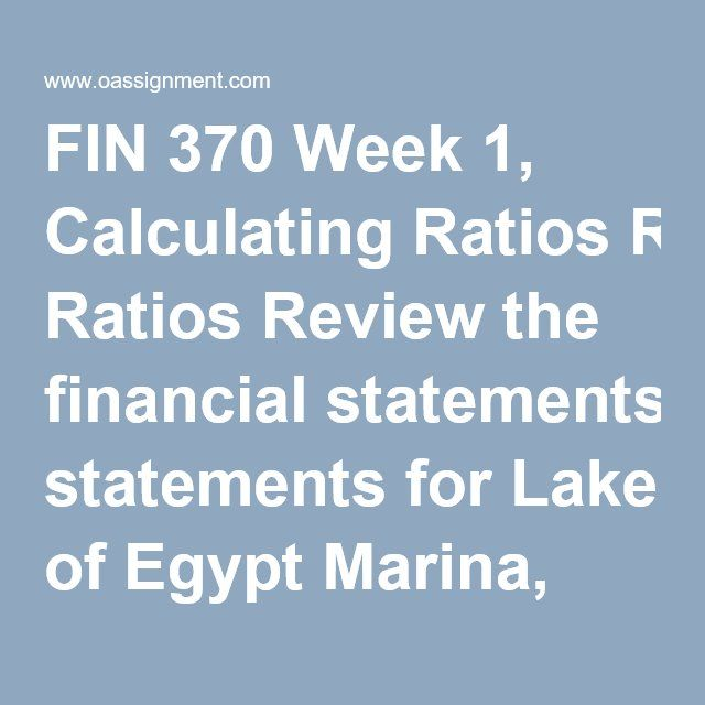 FIN 370 Week 1, Calculating Ratios Review the financial statements - financial statements