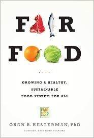 Fair Food: Growing a Healthy, Sustainable Food System for All  by Oran B. Hesterman