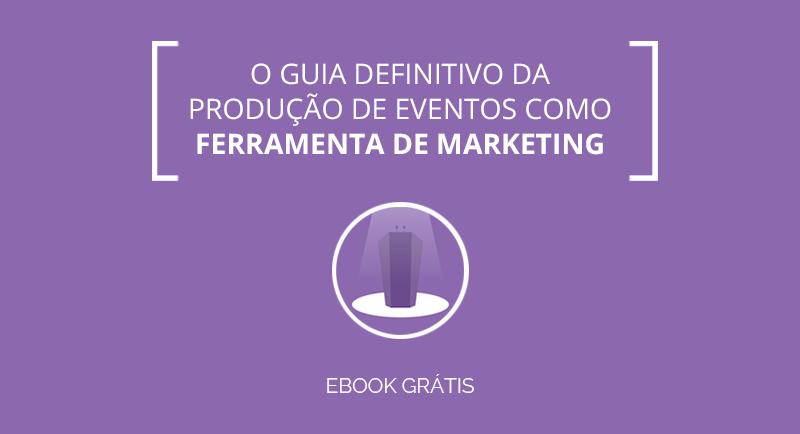 [E-book] O Guia definitivo da produção de eventos como ferramenta de Marketing